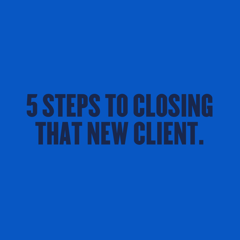 Five Step To Closing That New Client