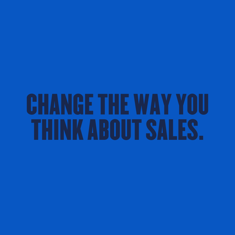 Change The Way You Think About Sales