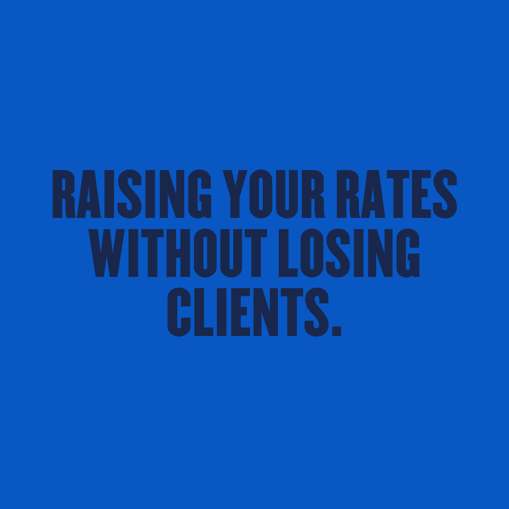 How To Raise Your Rates Without Losing Clients