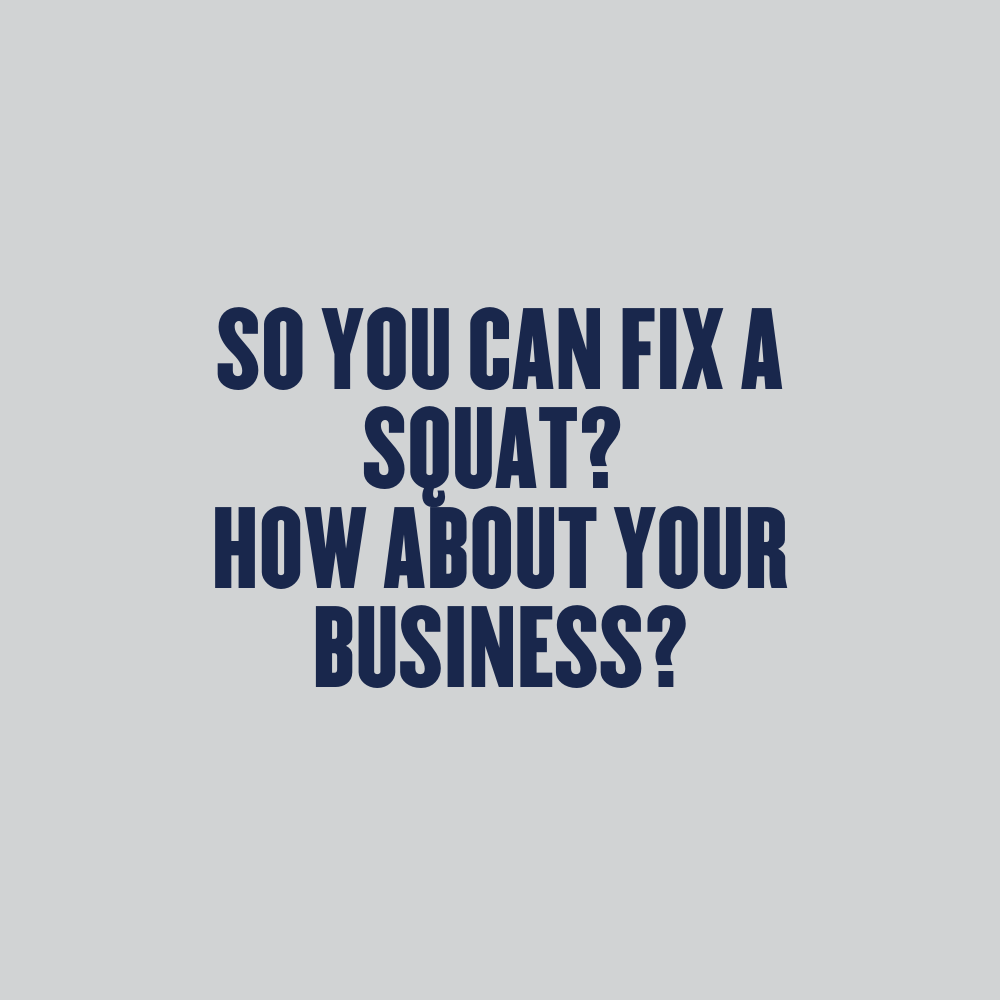 So You Can Fix A Squat - How About Your Business?