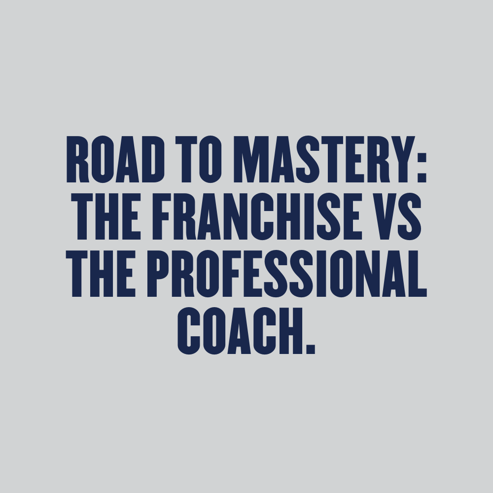 Road To Mastery: The Franchise vs The Professional Coach - Duplicate