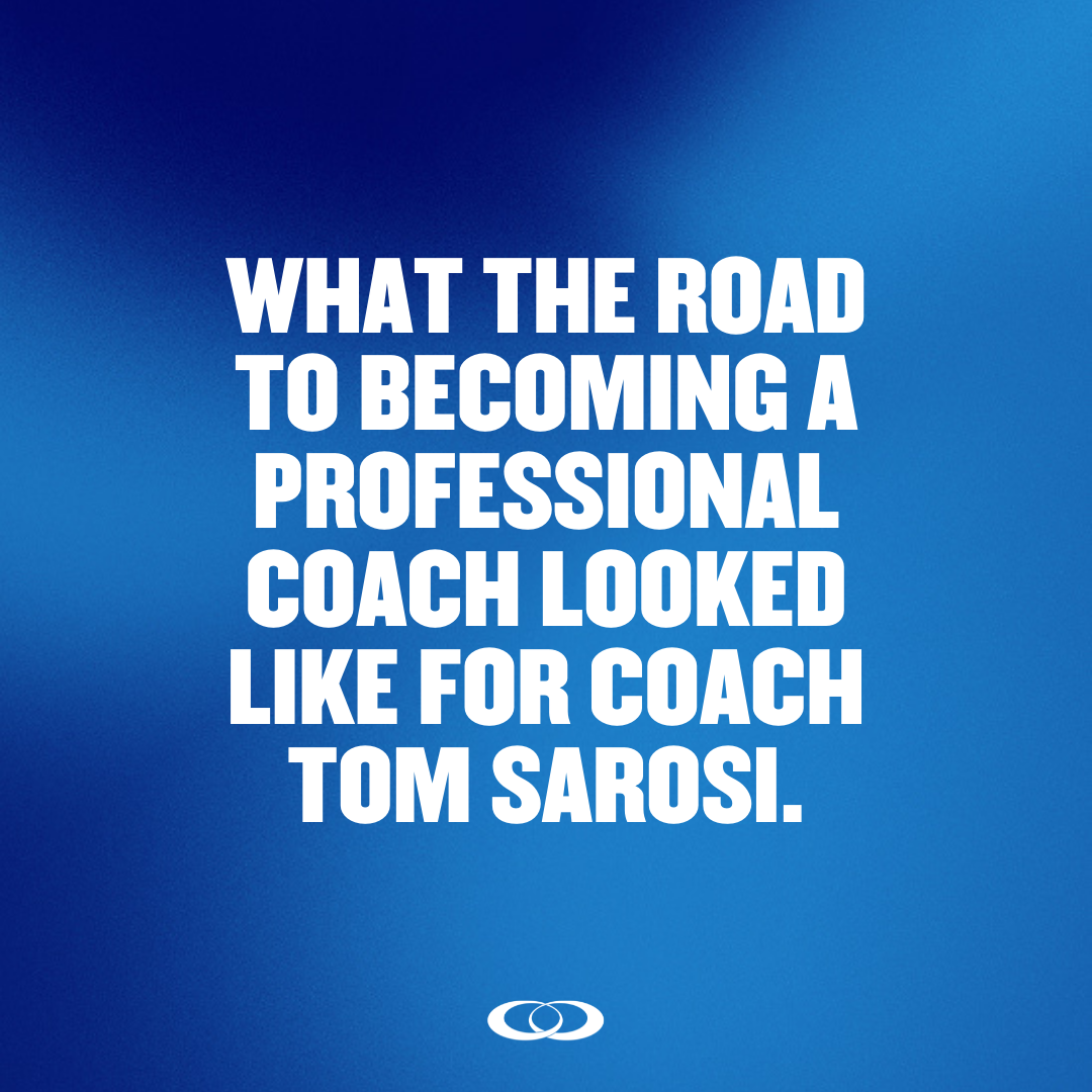 What the Road to Becoming a Professional Coach Looked like for Coach Tom Sarosi: