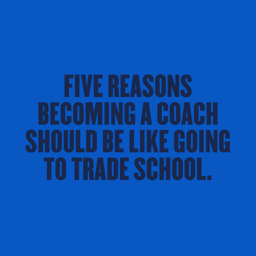 Five Reasons Becoming a Coach should be like Going to Trade School
