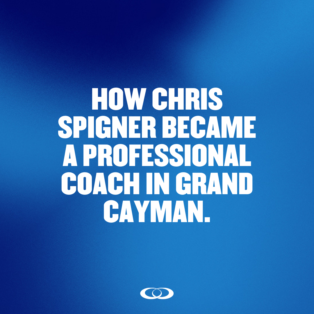 HOW CHRIS SPIGNER BECAME A PROFESSIONAL COACH IN GRAND CAYMAN